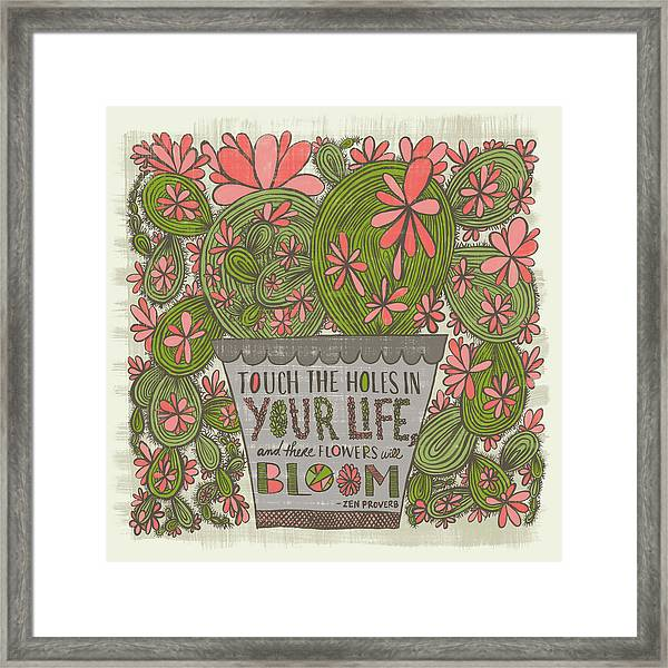 Touch The Holes In Your Life And The Flowers Will Bloom Zen Proverb Framed Print