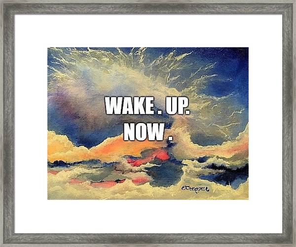 Wake. Up. Now. Framed Print