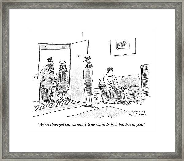 We Do Want To Be A Burden To You Framed Print