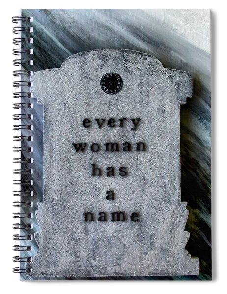 Every Woman Has A Name Spiral Notebook