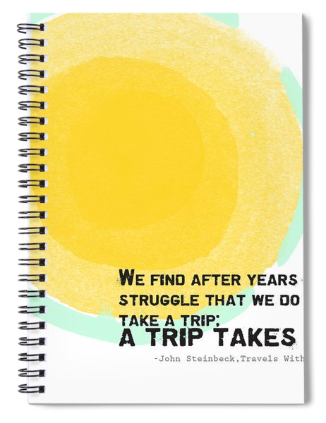 A Trip Takes Us- Steinbeck Quote Art Spiral Notebook