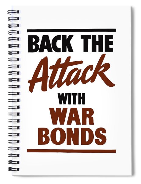 Back The Attack With War Bonds  Spiral Notebook