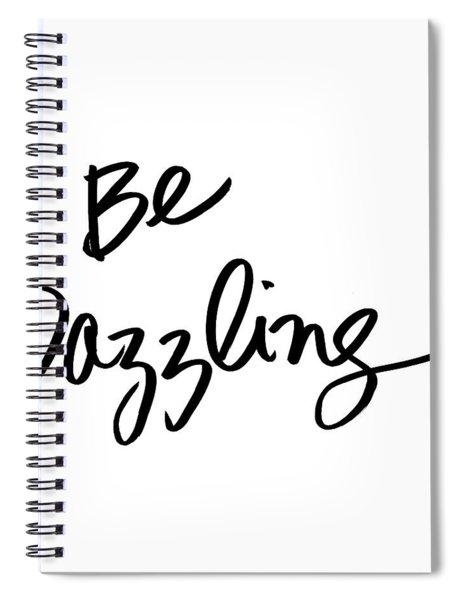 Be Dazzling Spiral Notebook