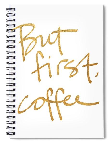 But First, Coffee Spiral Notebook