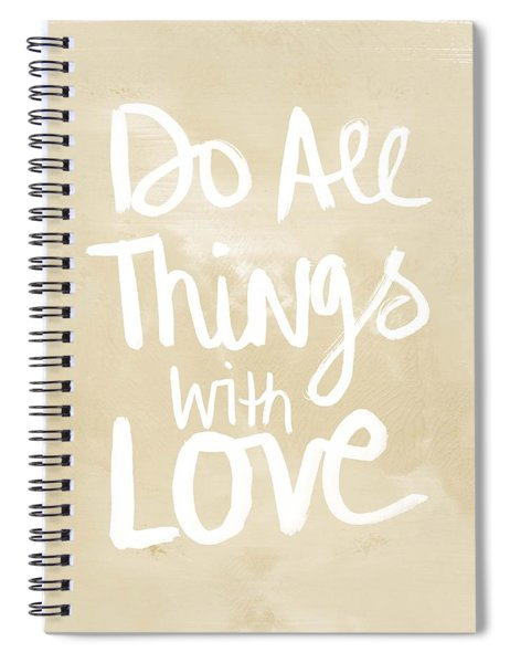 Do All Things With Love- Inspirational Art Spiral Notebook by Linda Woods