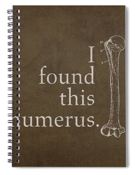 I Found This Humerus Humor Art Poster Spiral Notebook