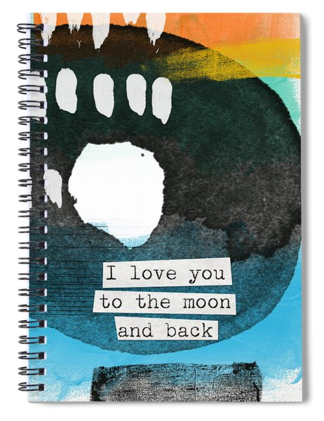 I Love You To The Moon And Back- Abstract Art Spiral Notebook