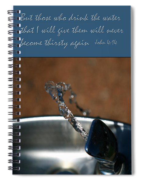 Never Be Thirsty Again John Spiral Notebook