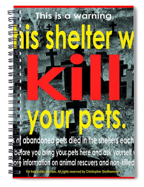 Shelter Will Kill Your Pets Spiral Notebook