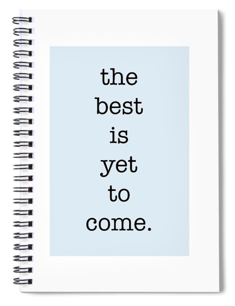 The Best Is Yet To Come Spiral Notebook