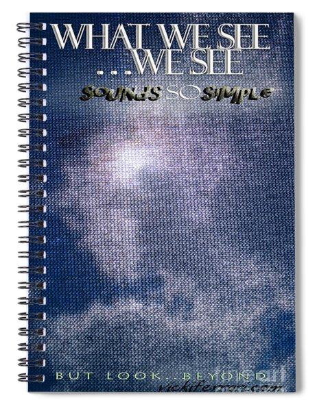 What We See We See Spiral Notebook