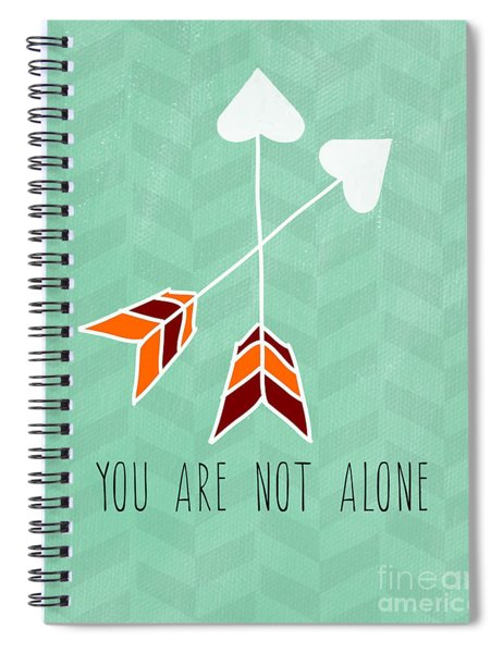You Are Not Alone Spiral Notebook