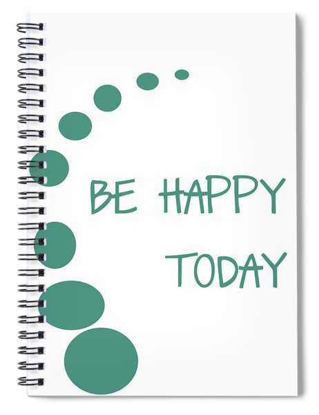 Be Happy Today Spiral Notebook