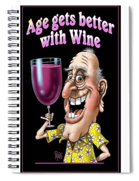 Age Gets Better With Wine Spiral Notebook