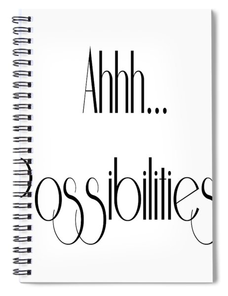 Ahh... Possibilities Spiral Notebook