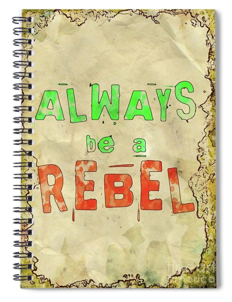 Always Be A Rebel Spiral Notebook