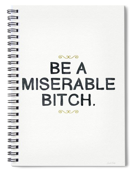 Be Miserable- Art By Linda Woods Spiral Notebook