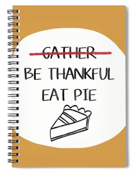 Be Thankful Eat Pie- Art By Linda Woods Spiral Notebook