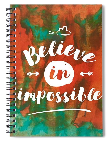 Believe In Impossible Spiral Notebook