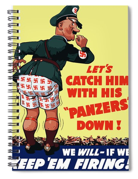 Catch Him With His Panzers Down Spiral Notebook