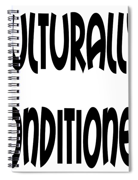 Culturally Condition - Conscious Mindful Quotes Spiral Notebook