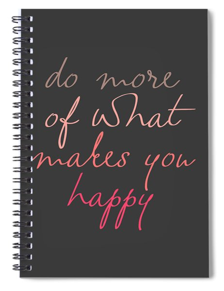Do More Of What Makes You Happy Spiral Notebook