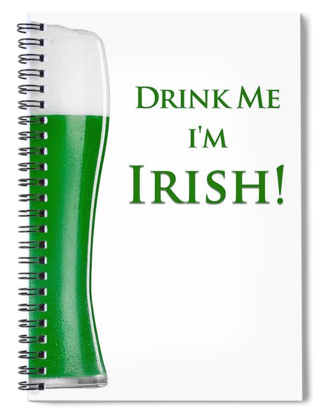 Spiral Notebook featuring the digital art Drink Me I'm Irish by ISAW Company