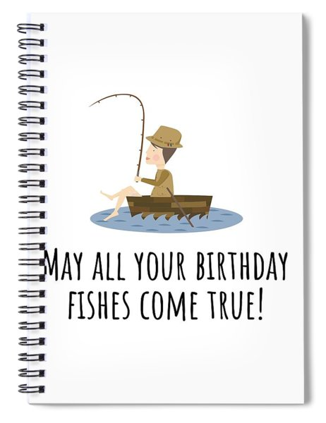 Fishing Birthday Card - Cute Fishing Card - May All Your Fishes Come True - Fisherman Birthday Card Spiral Notebook