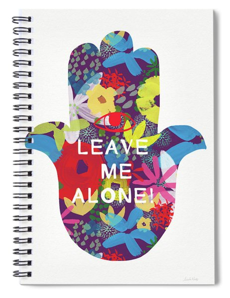Floral Leave Me Alone Hamsa-art By Linda Woods Spiral Notebook