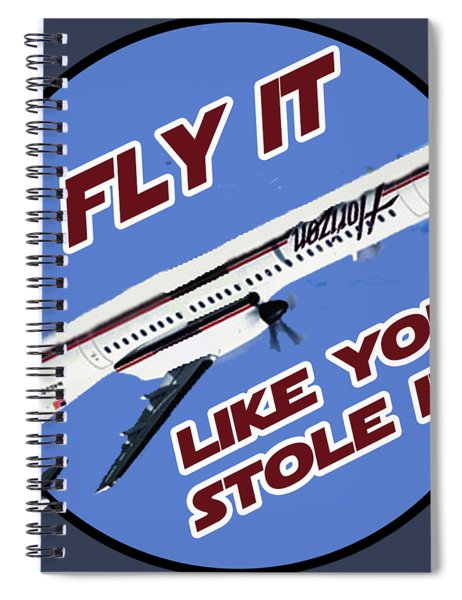 Fly It Like You Stole It Spiral Notebook