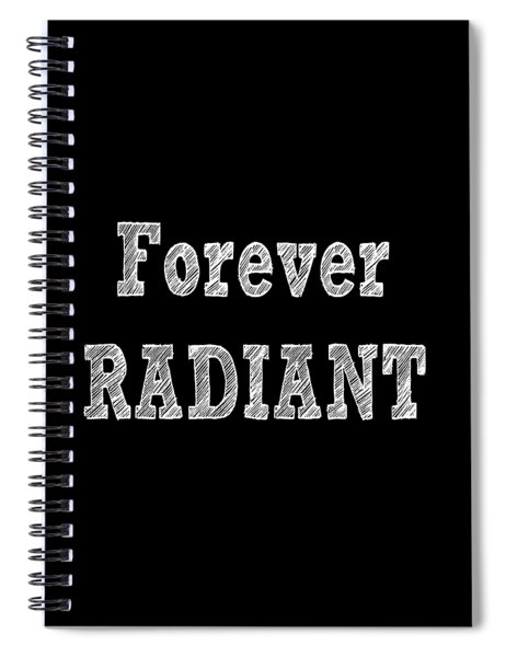 Forever Radiant Positive Self Love Quote Prints Beauty Quotes Spiral Notebook