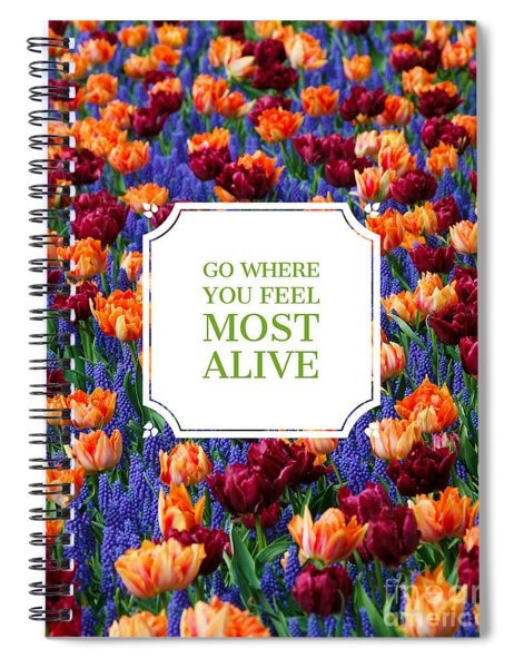 Go Where You Feel Most Alive Poster Spiral Notebook