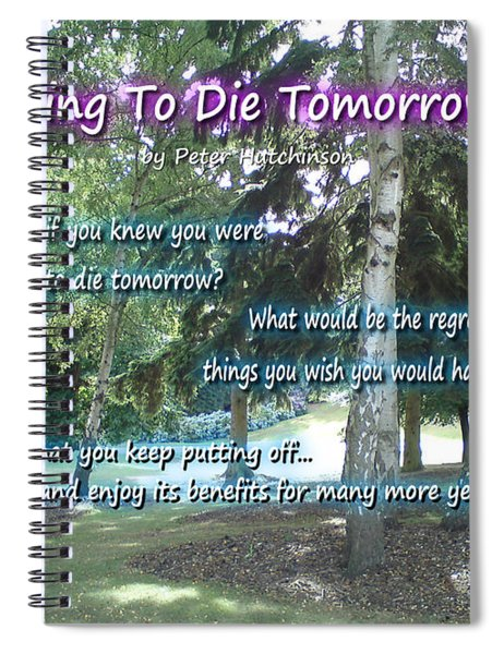 Going To Die Tomorrow? Spiral Notebook
