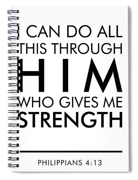 I Can Do All This Through Him Who Gives Me Strength - Philippians 4 13 Spiral Notebook