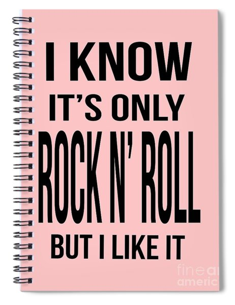 Spiral Notebook featuring the digital art I Know Its Only Rock And Roll But I Like It Tee by Edward Fielding