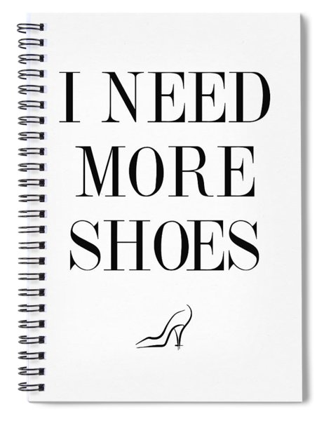 I Need More Shoes Spiral Notebook