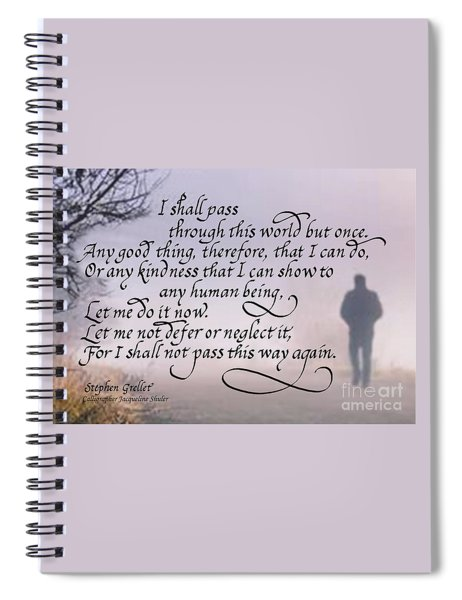 I Shall Pass This Way But Once Spiral Notebook