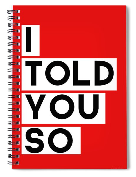 I Told You So Spiral Notebook