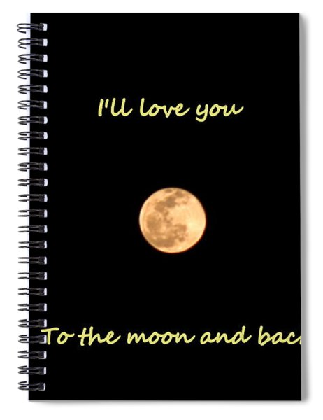 I'll Love You To The Moon And Back Spiral Notebook