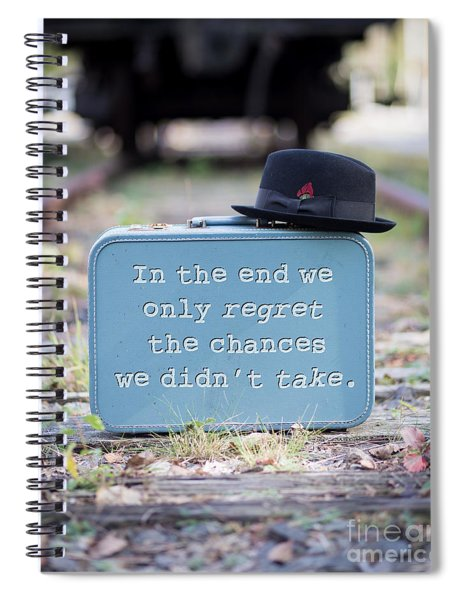 In The End We Only Regret The Chances We Didn't Take Spiral Notebook