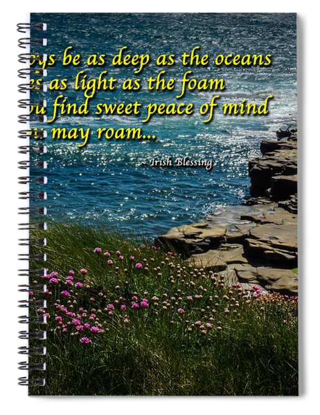Irish Blessing - May Your Joys Be As Deep... Spiral Notebook