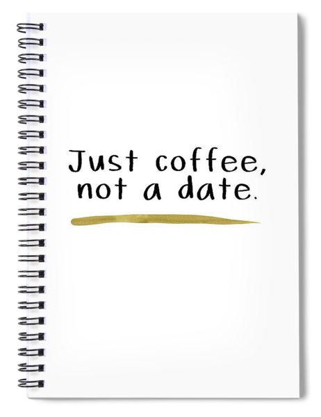 Just Coffee Not A Date- Art By Linda Woods Spiral Notebook