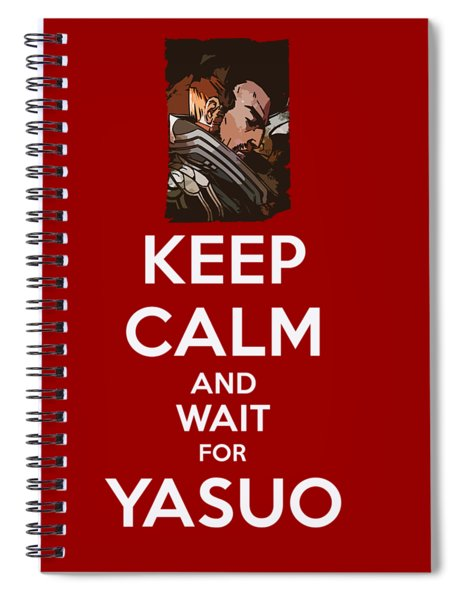 Keep Calm And Wait For Yasuo Spiral Notebook