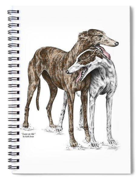 Lean On Me - Greyhound Dogs Print Color Tinted Spiral Notebook