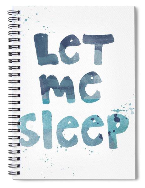 Let Me Sleep  Spiral Notebook