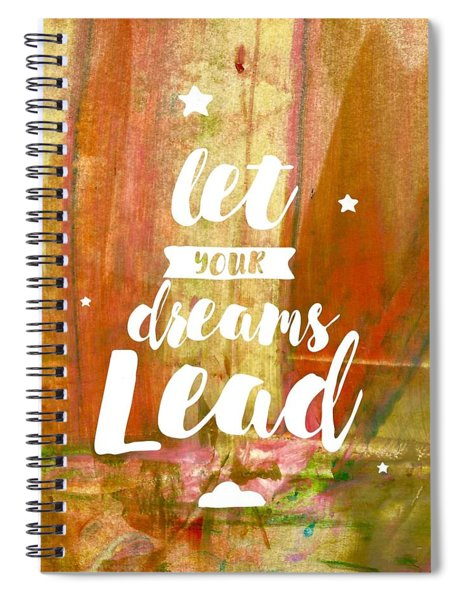 Let Your Dreams Lead Spiral Notebook