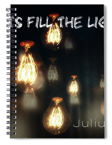 Lets Fill The Light Spiral Notebook
