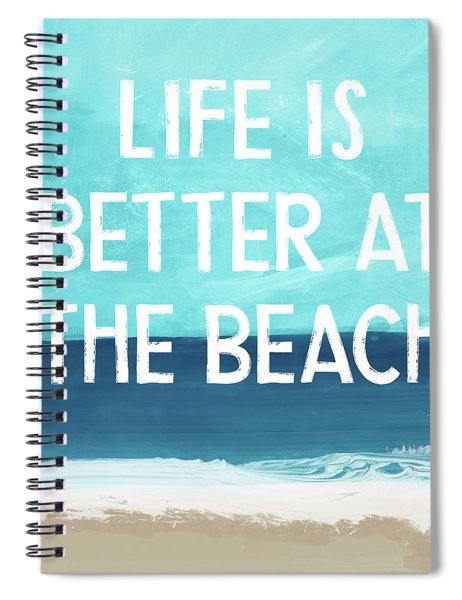 Life Is Better At The Beach- Art By Linda Woods Spiral Notebook by Linda Woods