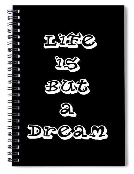 Life Is But A Dream Art Print Poster Spiral Notebook