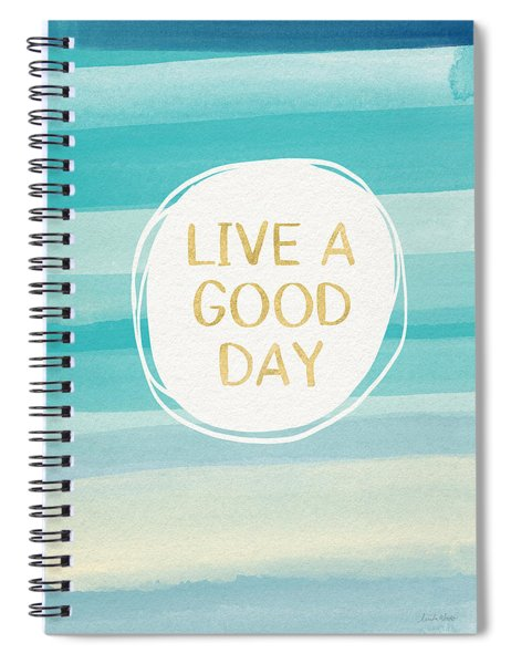 Live A Good Day- Art By Linda Woods Spiral Notebook